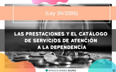 Ley 39/2006: Las prestaciones y el catálogo de servicios de atención a la dependencia