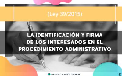 Ley 39/2015 La identificación y firma en los procedimientos administrativos