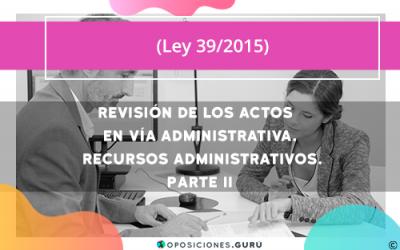 Revisión de los actos en vía administrativa. Recursos administrativos. Segunda parte