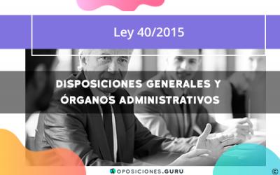 Ley 40/2015: Disposiciones generales y órganos administrativos
